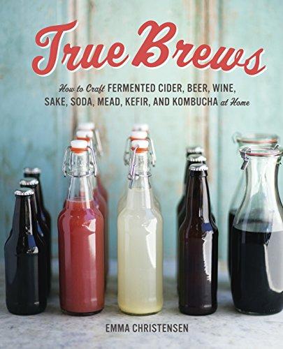 True Brews: How to Craft Ferment...