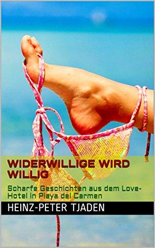 Widerwillige wird willig: Scharfe Geschichten aus dem Love-Hotel in Playa del Carmen (Love-Hotel Karibische See 90) (Scharf Sex Lesben)