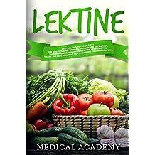 Lektine: Lektine. Gesund oder Gift? Die kontroverse Wirkung von Lektine erläutert. Warum manche Menschen gesunde Lebensmittel krank machen. Inklusive eines lektinearmen Ernährungsplans.