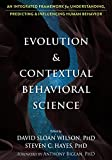 Evolution and Contextual Behavioral Science: An Integrated Framework for Understanding, Predicting, and Influencing Huma