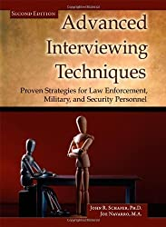 Advanced Interviewing Techniques: Proven Strategies for Law Enforcement, Military, and Security Personnel (Second Edition) by John R. Schafer (2010-08-18)
