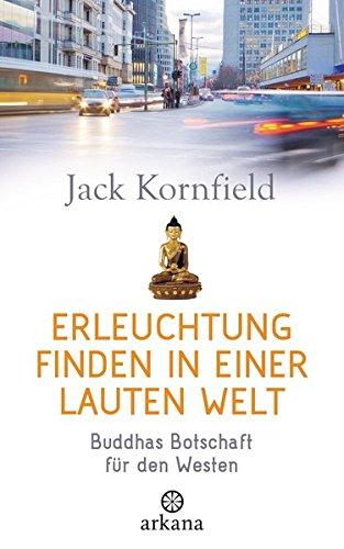 Preisvergleich Produktbild Erleuchtung finden in einer lauten Welt: Buddhas Botschaft für den Westen