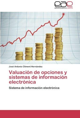 Valuacion de Opciones y Sistemas de Informacion Electronica por Climent Hernandez Jose Antonio