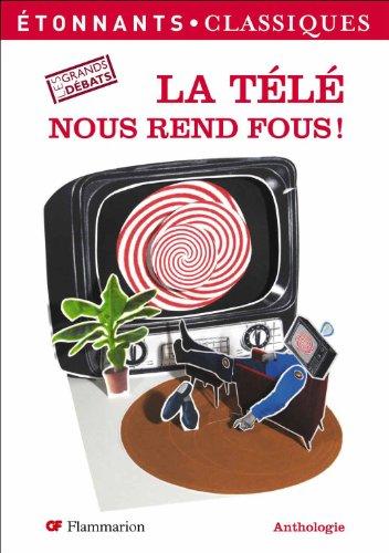 La télé nous rend fous ! par Jean-Philippe Toussaint, Serge Joncour, Vincent Cespedes, Jean Segura, Collectif