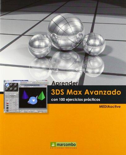 Aprender 3DS Max 2010 Avanzado con 100 ejercicios prácticos (APRENDER...CON 100 EJERCICIOS PRÁCTICOS)