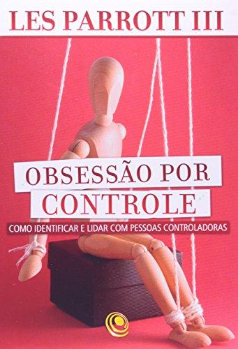 Obsessão Por Controle. Como Identificar E Lidar Com Pessoas Controladoras