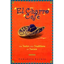 El Charro Cafe: The Tastes and Traditions of Tucson
