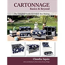 Cartonnage Basics & Beyond: The Complete Guide for Fabric Box Making