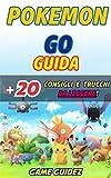 Scarica Libro Pokemon Go Guida 20 Consigli e Trucchi da Leggere (PDF,EPUB,MOBI) Online Italiano Gratis