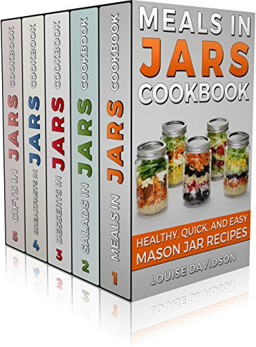 MASON JAR RECIPES BOOK SET 5 book in 1: Meals in Jars (vol.1); Salads in Jars (Vol. 2); Desserts in Jars (Vol. 3); Breakfasts in Jars (Vol. 4); Gifts in Jars (Vol. 5): Easy Mason Jar Recipe Cookbooks