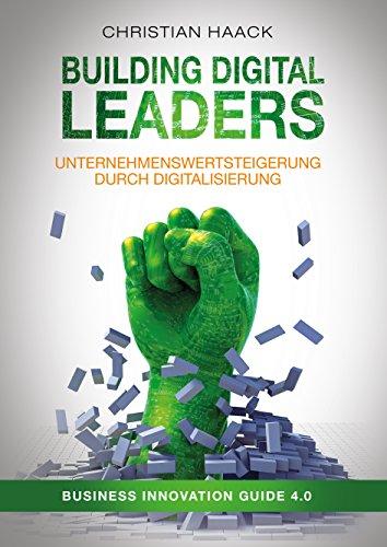 Building Digital Leaders: Unternehmenswertsteigerung durch Digitalisierung