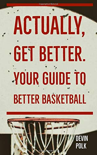 Actually, Get Better. Your Guide To Better Basketball por Devin Polk