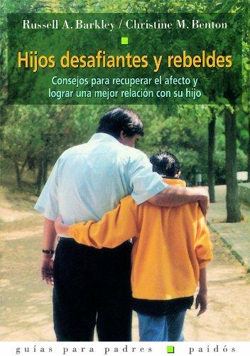 Hijos desafiantes y rebeldes: Consejos para recuperar el afecto y lograr una mejor relación con su hijo (Guías para Padres)