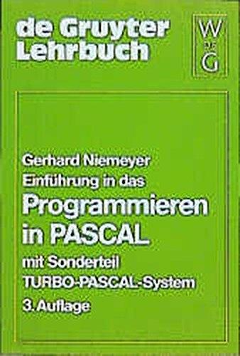 Einführung in das Programmieren in PASCAL: Mit Sonderteil TURBO-PASCAL-System (De Gruyter Lehrbuch)