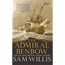 The Admiral Benbow: The Life and Times of a Naval Legend (Hearts of Oak Trilogy) by Sam Willis (2016-07-26)