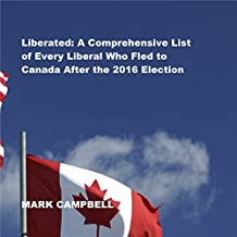 Liberated: A Comprehensive List of Every Liberal Who Fled to Canada After the 2016 Election