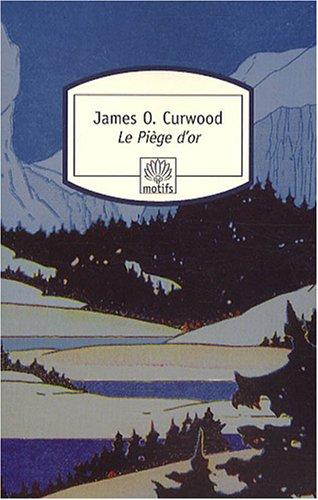 Le Piège d'or par James Oliver Curwood