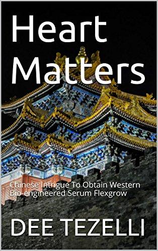 Heart Matters: Chinese Intrigue To Obtain Western Bio-engineered Serum Flexgrow (English Edition)