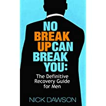 No Breakup Can Break You: The Definitive Recovery Guide for Men (English Edition)