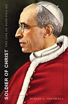 Soldier of Christ: The Life of Pope Pius XII par [Ventresca, Robert A.]
