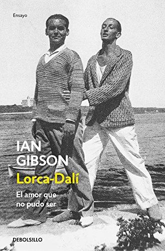 Lorca-Dalí: El amor que no pudo ser (ENSAYO-BIOGRAFÍA) por Ian Gibson