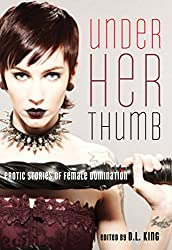 Under Her Thumb: Erotic Stories of Female Domination