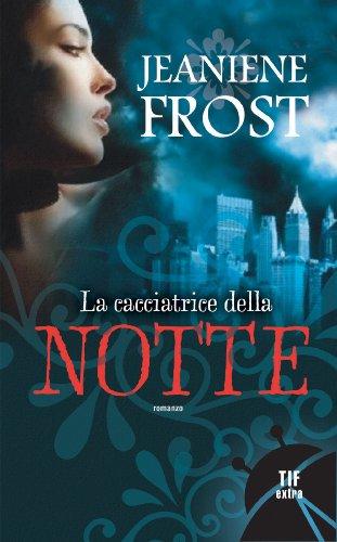 La cacciatrice della notte (Fanucci Narrativa) di [Frost, Jeaniene]