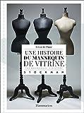 Une histoire du mannequin de vitrine : The Mannequin : A History