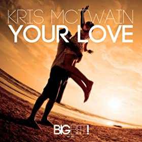 Kris McTwain-Your Love