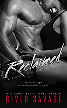 Reclaimed (Knights Rebels MC Book 3) by [Savage, River]