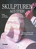 Skulpturen aus Stein: Kunst, Techniken und Projekte