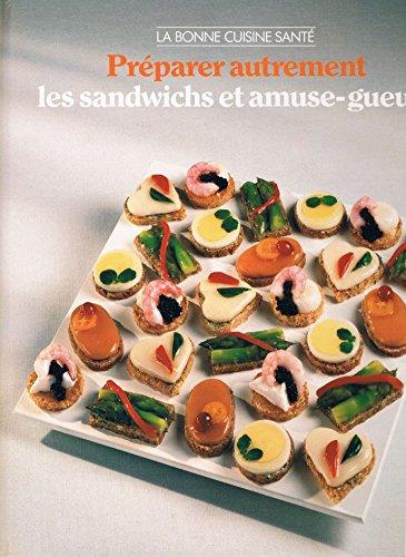Préparer autrement les sandwichs et amuse-gueule par Time-Life Books