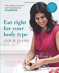 Eat Right for Your Body Type: The Super-healthy Diet Inspired by Ayurveda by Anjum Anand (2014) Hardcover