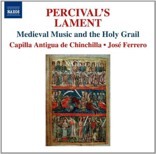 percivals-lament-medieval-music-holy-grail-capilla-antigua-de-chinchilla-jose-ferrero-naxos-8572800