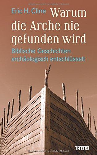 Warum die Arche nie gefunden wird: Biblische Geschichten archäologisch entschlüsselt