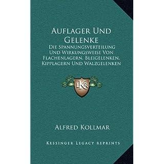 Auflager Und Gelenke: Die Spannungsverteilung Und Wirkungsweise Von Flachenlagern, Bleigelenken, Kipplagern Und Walzgelenken (1919)