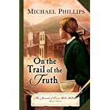 On the Trail of the Truth (The Journals of Corrie Belle Hollister Book #3)