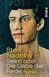 Selim oder Die Gabe der Rede: Roman - Sten Nadolny