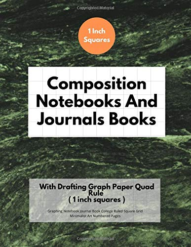 Composition Notebooks And Journals Books With Drafting Graph Paper Quad Rule ( 1 inch squares ): Graphing Notebook Journal Book College Ruled Square Grid Minimalist Art Numbered Pages Volume 55