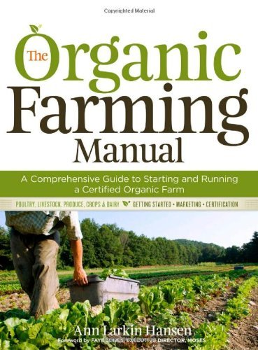The Organic Farming Manual: A Comprehensive Guide to Starting and Running a Certified Organic Farm by Ann Larkin Hansen (2010-03-31)