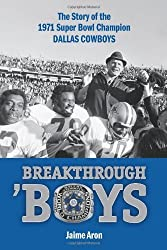 Breakthrough 'Boys: The Story of the 1971 Super Bowl Champion Dallas Cowboys by Jaime Aron (2011-09-09)