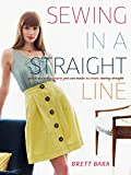 Sewing in a Straight Line: Quick & Crafty Projects You Can Make by Simply Sewing Straight