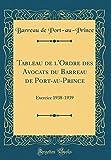 Tableau de l'Ordre Des Avocats Du Barreau de Port-Au-Prince: Exercice 1938-1939 (Classic Reprint)