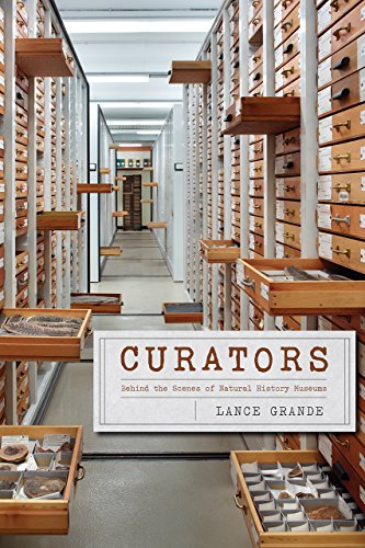 Curators: Behind the Scenes of Natural History Museums por Lance Grande