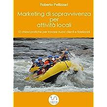 Marketing di sopravvivenza per attività locali: 10 chiavi pratiche per trovare nuovi clienti e fidelizzarli