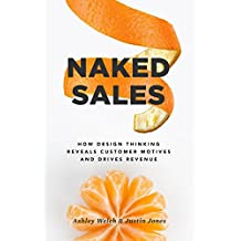 Naked Sales: How Design Thinking Reveals Customer Motives and Drives Revenue (English Edition)