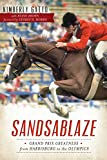 Sandsablaze: Grand Prix Greatness from Harrisburg to the Olympics (Sports)