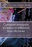 Telecharger Livres Comment manipuler les autres et influencer leurs decisions Changer sa vie pour realiser ses reves (PDF,EPUB,MOBI) gratuits en Francaise