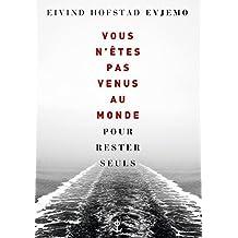 Vous n'êtes pas venus au monde pour rester seuls : roman traduit du norvégien par Terje Sinding (En lettres d'ancre)