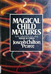 Magical Child Matures: 2 by Joseph Chilton Pearce (1985-05-30)